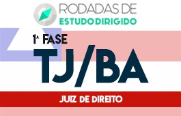 Curso   Rodadas de Estudo Dirigido   Concurso   Juiz de Direito do Tribunal de Justiça da Bahia (TJ/BA)   1ª Fase